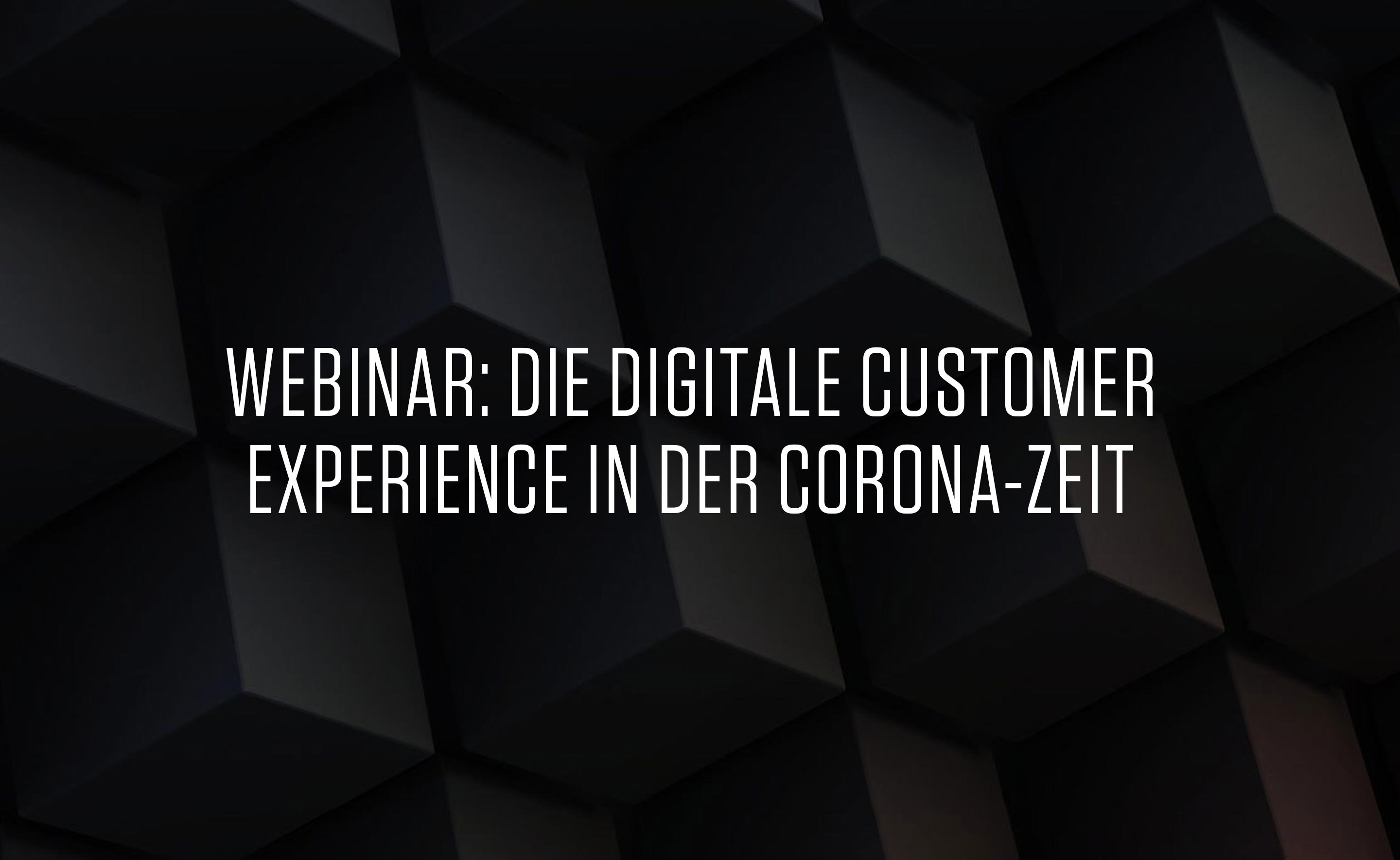 WEBINAR: DIE DIGITALE CUSTOMER EXPERIENCE IN DER CORONA-ZEIT